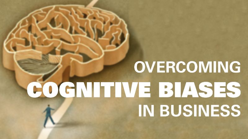 Overcoming Cognitive Biases in Business