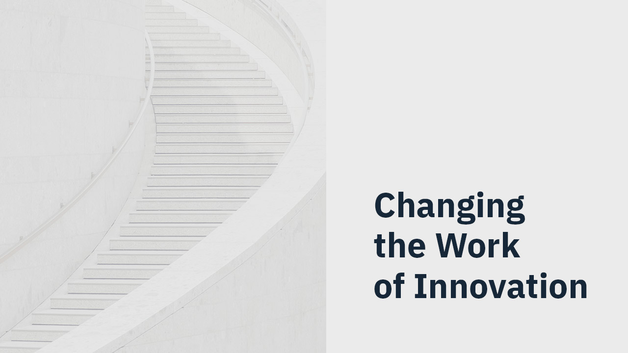 Changing the Work of Innovation