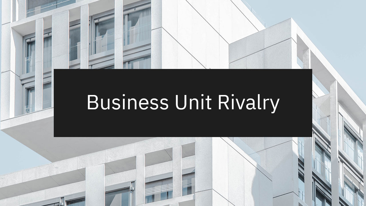 How Corporations Can Overcome Business Unit Rivalry